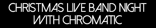 Christmas Live Band Night with  Chromatic!
